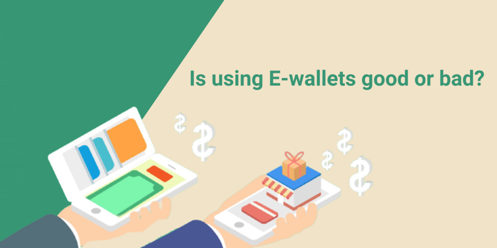 Is using E-wallets good or bad?